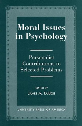 Moral Issues in Psychology: Personalist Contributions to Selected Problems (Hardback)