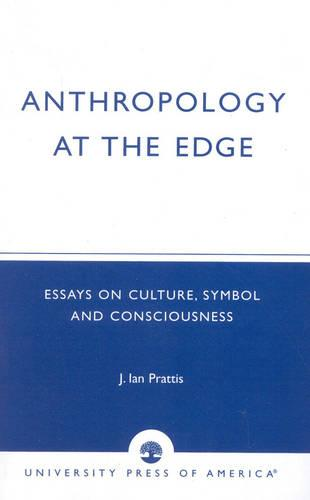 Anthropology at the Edge: Essays on Culture, Symbol and Consciousness (Paperback)