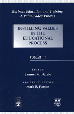 Business Education and Training: A Value-Laden Process, Instilling Values in the Educational Process - Business Education and Training (Paperback)