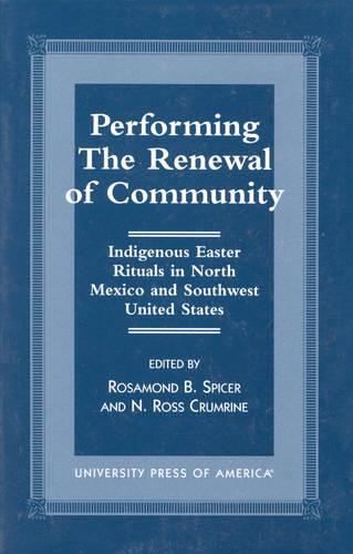 Performing the Renewal of Community: Indigenous Easter Rituals in North Mexico and Southwest United States (Hardback)