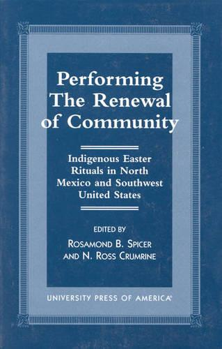 Performing the Renewal of Community: Indigenous Easter Rituals in North Mexico and Southwest United States (Paperback)