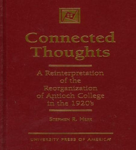 Connected Thoughts: A Reinterpretation of the Reorganization of Antioch College in the 1920s (Hardback)