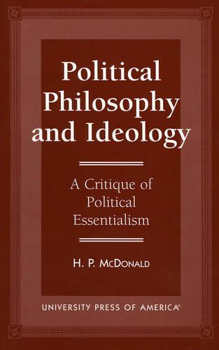 Political Philosophy and Idealogy: A Critique of Political Essentialism (Paperback)