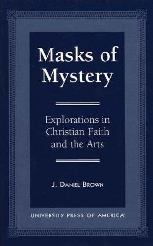 Masks of Mystery: Explorations in Christian Faith and Arts (Hardback)