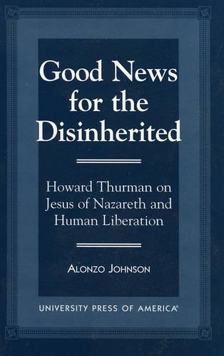 Good News for the Disinherited: Howard Thurman on Jesus of Nazereth and Human Liberation (Paperback)
