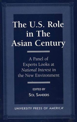 The U.S. Role in the Asian Century: A Panel of Experts Looks at National Interest in the New Environment (Hardback)