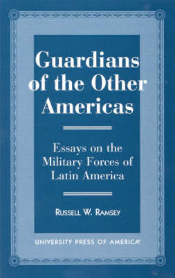 Guardians of the Other Americas: Essays on the Military Forces of Latin America (Paperback)