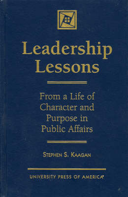 Leadership Lessons: From a Life of Character and Purpose in Public Affairs (Hardback)