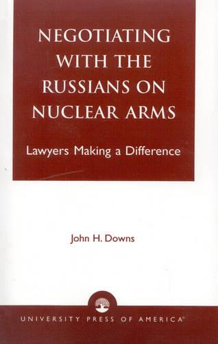 Negotiating with the Russians on Nuclear Arms: Lawyers Making A Difference (Paperback)