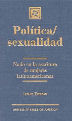 Pol'tica / Sexualidad: Nudo en la escritura de mujeres latinoamericanas (Hardback)