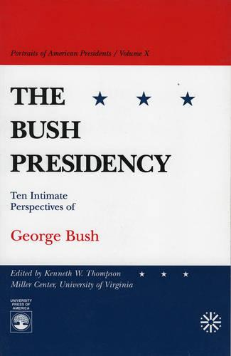 The Bush Presidency: Ten Intimate Perspectives of George Bush (Paperback)