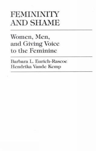 Femininity and Shame: Women, Men, and Giving Voice to the Feminine (Paperback)