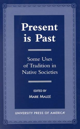 Present is Past: Some Uses of Tradition in Native Societies (Hardback)