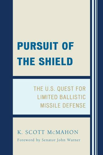 Pursuit of the Shield: The U.S. Quest for Limited Ballistic Missile Defense (Hardback)