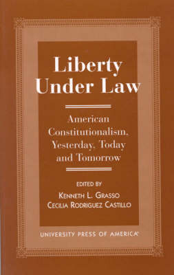 Liberty Under Law: American Constitutionalism, Yesterday, Today and Tomorrow (Paperback)