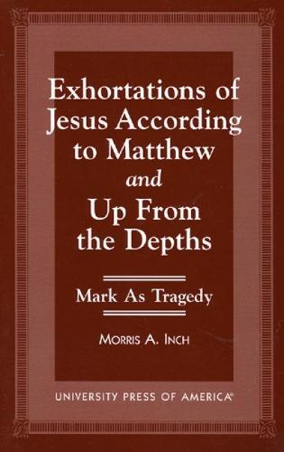 Exhortations of Jesus According to Matthew and Up from the Depths: Mark as Tragedy (Hardback)