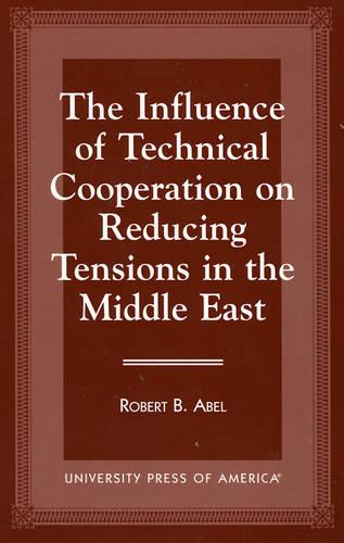 The Influence of Technical Cooperation on Reducing Tension in the Middle East (Paperback)