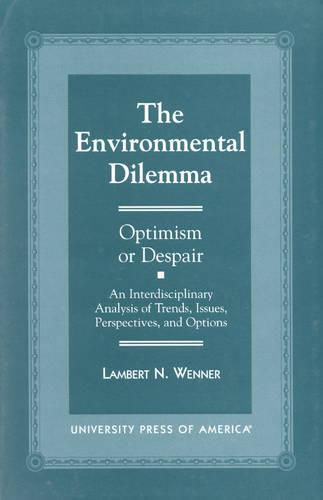 The Environmental Dilemma--Optimism or Despair?: An Interdisciplinary Analysis of Trends, Issues, Perspectives and Options (Hardback)