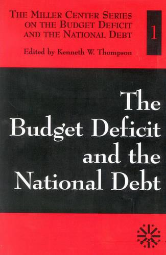 The Budget Deficit and the National Debt - The Miller Center on the Budget Deficit and the National Debt Volume I (Paperback)