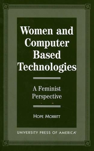 Women and Computer Based Technologies: A Feminist Perspective (Paperback)
