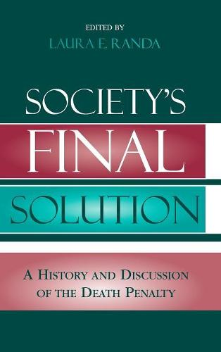 Society's Final Solution: A History and Discussion of the Death Penalty (Hardback)