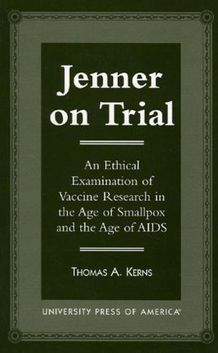 Jenner on Trial: An Ethical Examination of Vaccine Research in the Age of Smallpox and the Age of AIDS (Hardback)