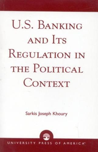 U.S. Banking and its Regulation in the Political Context (Hardback)