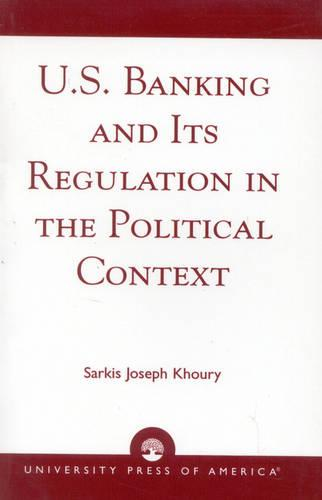 U.S. Banking and its Regulation in the Political Context (Paperback)