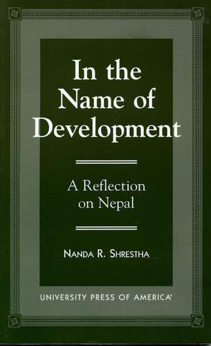In the Name of Development: A Reflection on Nepal (Paperback)