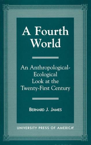 A Fourth World: An Anthropological-Ecological Look at the Twenty First Century (Hardback)