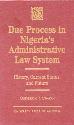 Due Process in Nigeria's Administrative Law System: History, Current Status, and Future (Hardback)