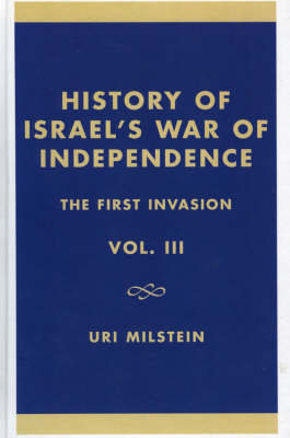 History of Israel's War of Independence: First Invasion v. III (Hardback)