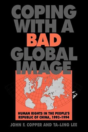 Coping with a Bad Global Image: Human Rights in the People's Republic of China, 1993-1994 (Paperback)