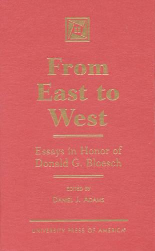 From East to West: Essays in Honor of Donald G. Bloesch (Hardback)