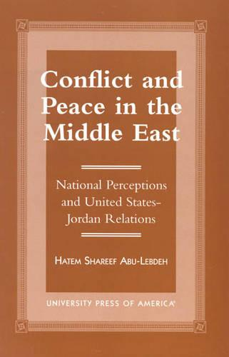 Conflict and Peace in the Middle East: National Perceptions and United States-Jordan Relations (Paperback)