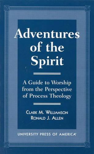 Adventures of the Spirit: A Guide to Worship from the Perspective of Process Theology (Hardback)