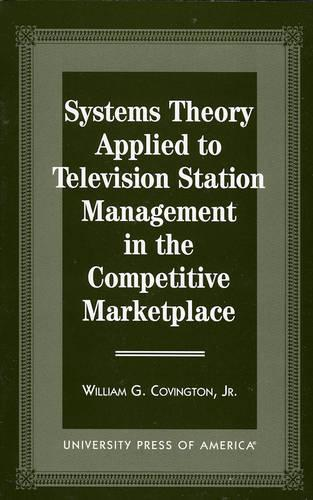 Systems Theory Applied to Television Station Management: In the Competitive Marketplace (Paperback)