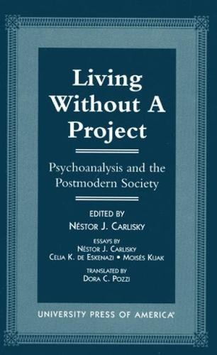 Living without a Project: Psychoanalysis and the Postmodern Society (Hardback)