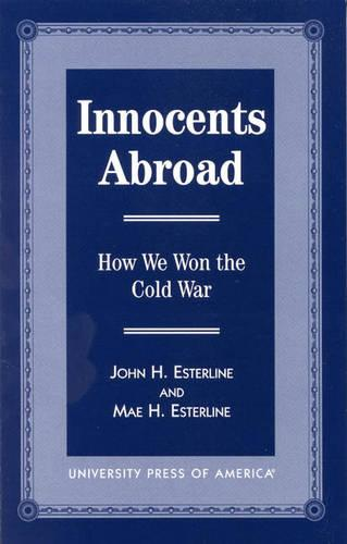Innocents Abroad: How We Won the Cold War (Paperback)