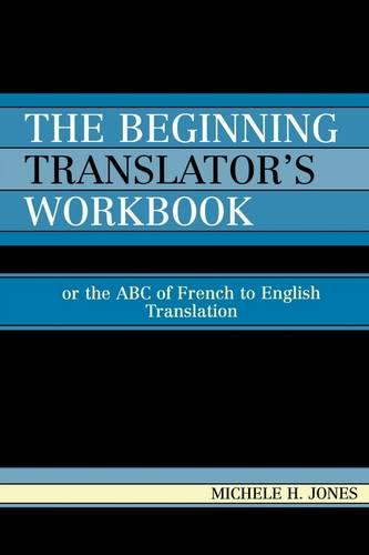 The Beginning Translator's Workbook: Or the ABC of French to English Translation (Paperback)