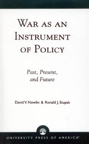 War as an Instrument of Policy: Past, Present, and Future (Hardback)