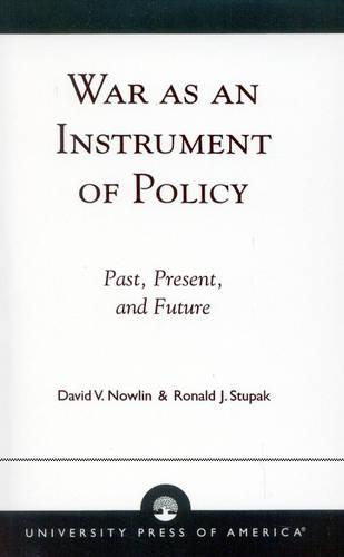 War as an Instrument of Policy: Past, Present, and Future (Paperback)