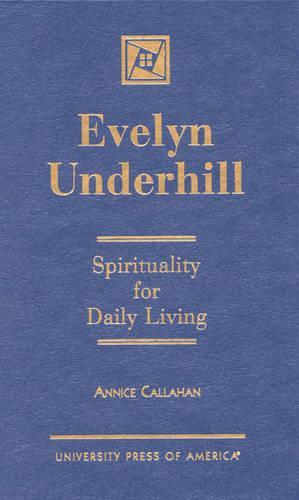 Evelyn Underhill: Spirituality for Daily Living (Hardback)