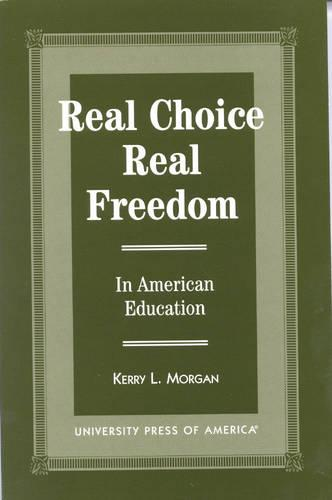 Real Choice, Real Freedom: In American Education (Hardback)