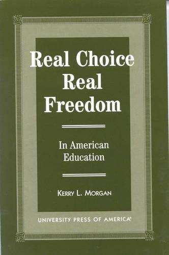 Real Choice, Real Freedom: In American Education (Paperback)