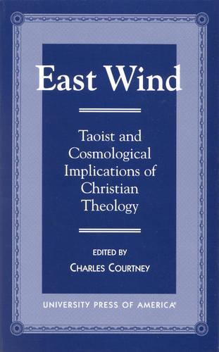East Wind: Taoist and Cosmological Implications of Christian Theology (Hardback)