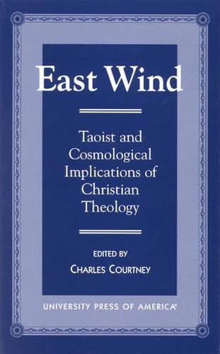 East Wind: Taoist and Cosmological Implications of Christian Theology (Paperback)