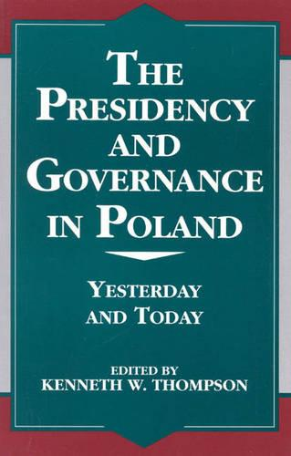 The Presidency and Governance in Poland: Yesterday and Today - The Miller Center Series on a World in Change Volume 10 (Hardback)