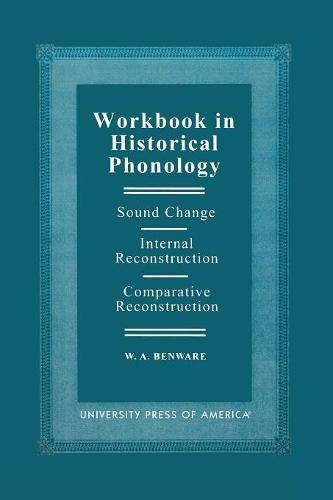 Workbook in Historical Phonology: Sound Change, Internal Reconstruction, Comparative Reconstruction (Paperback)