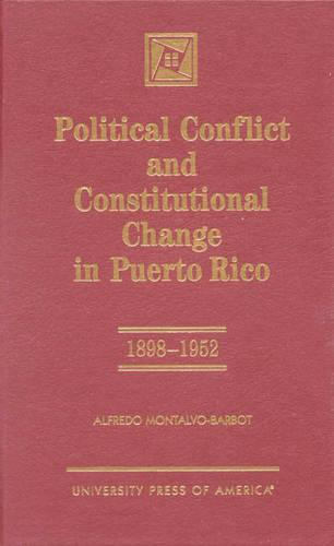 Political Conflict and Constitutional Change in Puerto Rico, 1898-1952 (Hardback)
